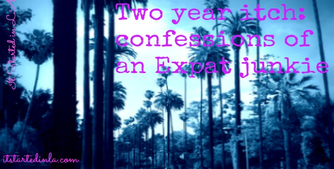 Confessions of an Expat Junkie (who's really bad at it)   It Started in LA   itstartedinla.com
