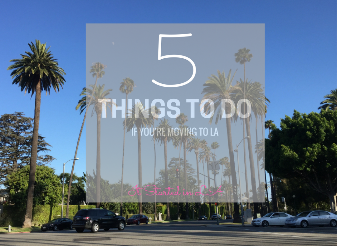 Five things to do if you're moving to LA | It Started in LA | itstartedinla.com