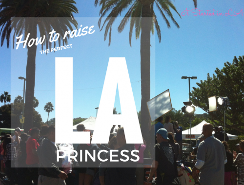 How to raise the perfect LA Princess: five steps to follow | It Started in LA | itstartedinla.com